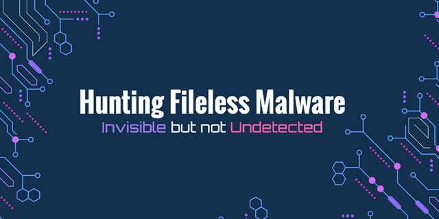 Hunting Fileless Malware: Invisible but not Undetected
